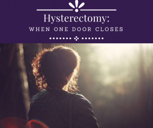 Hysterectomy – When One Door Closes